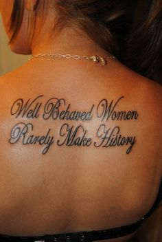 """Marilyn Monroe quote....id get the quote separated and put """" well behaved women """" on the back of one thigh and """"barely make history"""" on the back of the other."""