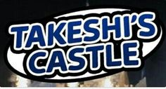 Takeshis Castle You loved this