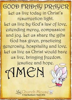 ✞♡✞ Good Friday Prayer Let us live today in Christ's resurrection light. Let us live by God's law of love, extending  mercy, compassion and joy. Let us share the gifts God has given, practicing generosity, hospitality and love. Let us live as Christ would have us live, bringing freedom, justice and hope. Amen...Little Church Mouse 25 March 2016 ✞♡✞