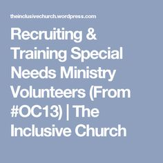 Recruiting & Training Special Needs Ministry Volunteers (From #OC13) | The Inclusive Church