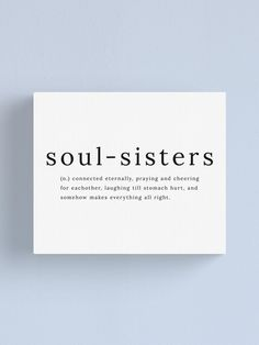 'Soul Sisters definition quote' Canvas Print by Sadaf F K - Soul Sisters definition quote Canvas Print by sadaffk Sister Friend Quotes, Best Friend Love Quotes, Best Friend Soul Mate, Big Brother Quotes, Bff Quotes, Friendship Quotes, Friends Like Sisters Quotes, Forever Friends Quotes, Best Friend Quotes Meaningful