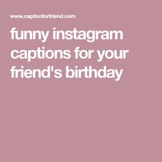funny instagram captions for your friend's birthday Funny Instagram Captions, Caption For Yourself, Richest In The World, Facebook Instagram, Friend Birthday, Places, Lugares