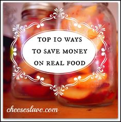 Learn my Top 10 Ways to Save Money on Real Food -- click here: http://www.cheeseslave.com/top-10-ways-to-save-money-on-real-food/