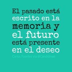 """""""El #Pasado está escrito en la #Memoria y el #Futuro está presente en el #Deseo"""". #CarlosFuentes #Citas #Frases @Candidman Hello Quotes, Film Music Books, Spanish Quotes, Make Me Happy, Eating Well, Inspire Me, Proverbs, Need To Know, Inspirational Quotes"""