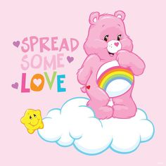 """Spread some love!""~Cheer Bear"