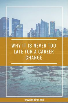 Why it is Never too Late for a Career Change Career Path, New Career, Career Advice, New Job, Resume Tips, Career Change, The Real World, Dream Job, Survival Guide