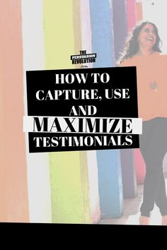 How to Capture, Use, and MAXIMIZE testimonials