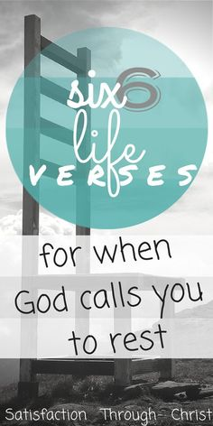 Six Life Verses for When God Calls You to Rest | Satisfaction Through Christ | Are you resting in God? Are you staying still in His presence? The Bible says you should! Find out why. Click the picture to read more! Or pin for later. :D