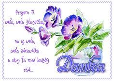 Danka Prajem Ti veľa, veľa šťastíčka, no aj veľa, veľa zdravíčka a aby Ťa mal každý rád.....