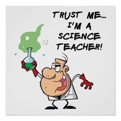 Trust Me. I'm a Science Teacher Posters Physical Science, Science Education, Teaching Science, Science Fun, Science Writing, Summer Science, Teaching Quotes, Science Geek, Weird Science