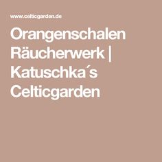 Orangenschalen Räucherwerk | Katuschka´s Celticgarden