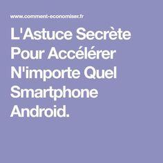 L'Astuce Secrète Pour Accélérer N'importe Quel Smartphone Android.
