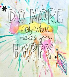 Do more of what makes you happy. #quotes #yes #truth
