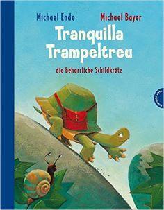 Tranquilla Trampeltreu: die beharrliche Schildkröte: Amazon.de: Michael Ende, Michael Bayer: Bücher