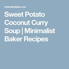 Sweet Potato Coconut Curry Soup | Minimalist Baker Recipes