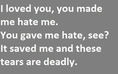 I loved you you made me hate me