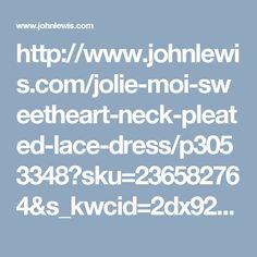 http://www.johnlewis.com/jolie-moi-sweetheart-neck-pleated-lace-dress/p3053348?sku=236582764&s_kwcid=2dx92700016943374229&tmad=c&tmcampid=2&gclid=CPmZhMCoptICFVcYGwodH3IOLQ&gclsrc=aw.ds