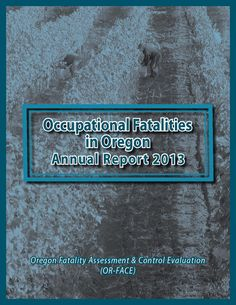 Occupational fatalities in Oregon annual report, by Oregon Fatality Assessment & Control Evaluation, Oregon Health & Science University