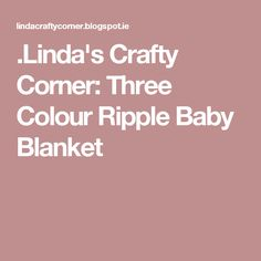 .Linda's Crafty Corner: Three Colour Ripple Baby Blanket