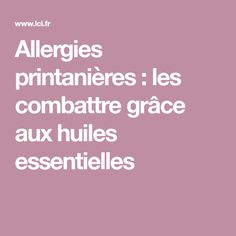 Allergies printanières : les combattre grâce aux huiles essentielles Allergies, Grace, Spring
