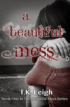A Beautiful Mess by TK Leigh - REVIEW