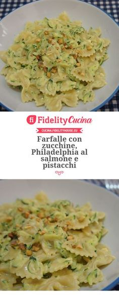Farfalle con zucchine, Philadelphia al salmone e pistacchi Fish Recipes, Pasta Recipes, Cooking Recipes, Healthy Recipes, I Love Food, Good Food, Yummy Food, My Favorite Food, Favorite Recipes