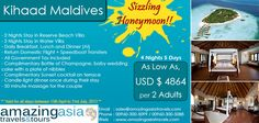 Kihaad Maldives - Sizzling Honeymoon Offer Period: 15 April 2013 - 31 July 2013 Markets:Far East, Middle East, Russia & CIS countries except UK, Italy & Korean markets.