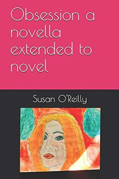 Obsession a novella extended to novel by Susan O'Reilly