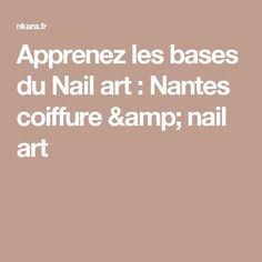 Apprenez les bases du Nail art : Nantes coiffure & nail art