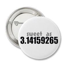 Sweet as Pi Pinback Buttons - math humor  I prefer ''Sweetie Pi''