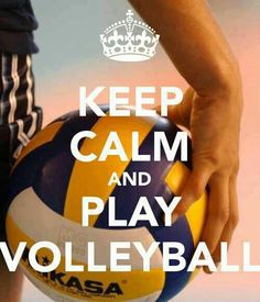 keep calm.....and play volleyball
