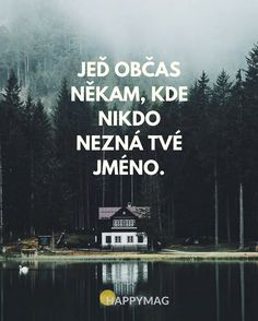 A osloboď sa od všetkých idiotov ktorý ti tak znepríjemňujú život Story Quotes, Words Quotes, Motivational Quotes, Inspirational Quotes, Healthy Lifestyle Tips, The More You Know, Just Smile, Motto, True Stories