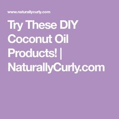 Try These DIY Coconut Oil Products! | NaturallyCurly.com