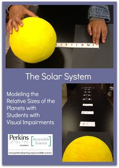 Here's a hands-on activity to model the relative size of the planets.  Great for students with visual impairments!