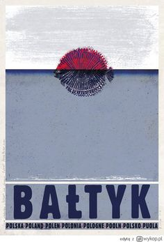 Baltic Sea, Ostsee, Baltyk - Tourist Promotion poster Poster from new series of posters promoting Poland Check also other posters from PLAKAT-POLSKA series Original Polish poster Polish Posters, Tourism Poster, Kunst Poster, Pub, Vintage Graphic Design, Baltic Sea, Vintage Travel Posters, Retro Posters, Illustrations And Posters