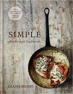 SIMPLE: effortless food, big flavours: Amazon.co.uk: Diana Henry: 9781845338978: Books