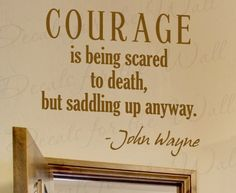 Courage is Being Scared to Death but Saddling Up Anyway John Wayne - Inspirational Motivational Inspiring - Wall Decal, Decorative Adhesive Vinyl Quote Saying, Lettering Decoration, Sticker Graphic Decor Art