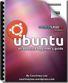 "Curious about Ubuntu, but not sure where to start? Start here: ""Ubuntu: An Absolute Beginner's Guide"", by author Courtney Loo, is the latest free guide from MakeUseOf and will teach you everything you need to know about Ubuntu in easy-to-understand language. Ubuntu is a free/libre, open-source computer operating system with 20 million users worldwide. But [...]"
