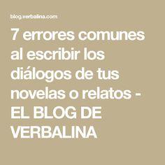 7 errores comunes al escribir los diálogos de tus novelas o relatos - EL BLOG DE VERBALINA