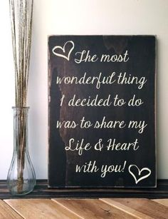The most wonderful thing I decided to do is share my life & heart with you! Rustic Wood Sign by wendy Sign Quotes, Love Quotes, Inspirational Quotes, Motivational Quotes, Qoutes, Wall Quotes, Pensamientos Sexy, Phrase Cute, House Rules Sign