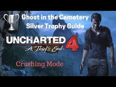 Uncharted 4: A Thiefs End - Ghost in the Cemetery Silver Trophy Guide - Crushing Mode - PS4 - YouTube