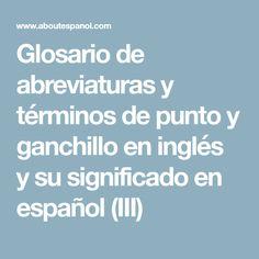 Glosario de abreviaturas y términos de punto y ganchillo en inglés y su significado en español (III)