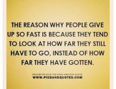 See how far you've come, not how much you have left!(:
