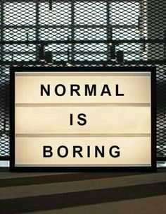 lightbox quotes - normal is boring Words Quotes, Wise Words, Me Quotes, Sayings, Unity Quotes, Qoutes, Ascendant Balance, Licht Box, Light Board