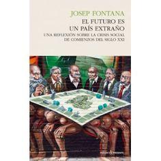 El futuro es un país extraño : una reflexión sobre la crisis social de comienzos del siglo XXI / Josep Fontana