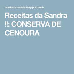 Receitas da Sandra !!: CONSERVA DE CENOURA