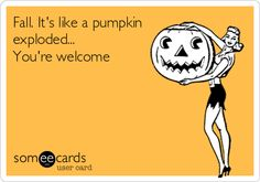 Fall.+It's+like+a+pumpkin+exploded...+You're+welcome.