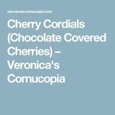 Cherry Cordials (Chocolate Covered Cherries) – Veronica's Cornucopia