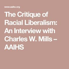 The Critique of Racial Liberalism: An Interview with Charles W. Mills – AAIHS