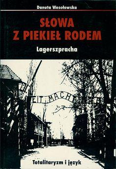 Słowa z piekła rodem. Lagerszpracha, Danuta Wesołowska, Impuls, 1996, http://www.antykwariat.nepo.pl/slowa-z-piekla-rodem-lagerszpracha-danuta-wesolowska-p-14662.html